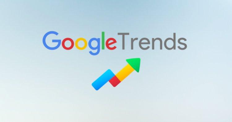 SEO için Google Trendleri Nasıl Kullanılır?